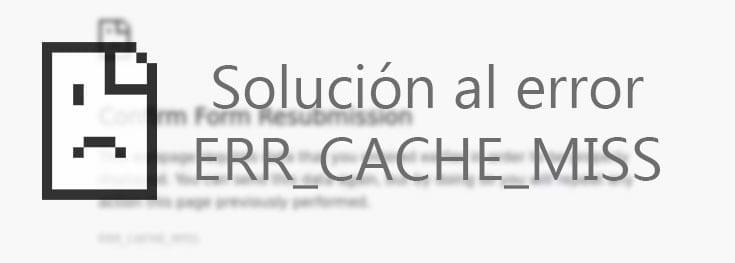 Solución error err_cache_miss